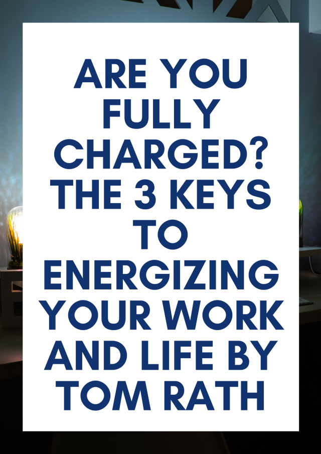 Are you Fully Charged_ The 3 Keys To Energizing Your Work And Life by Tom Rath