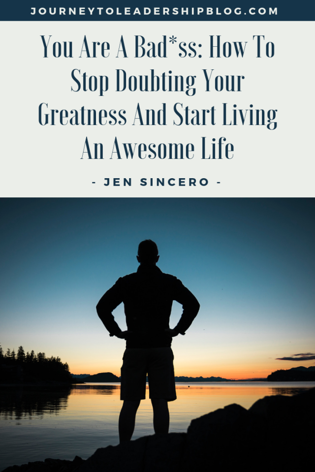 You Are A Bad*ss: How To Stop Doubting Your Greatness And Start Living An Awesome Life By Jen Sincero